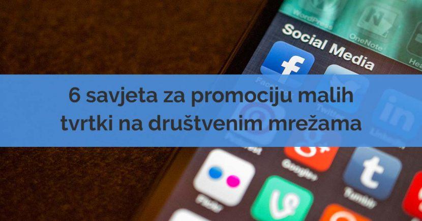 6 savjeta za promociju malih tvrtki na društvenim mrežama
